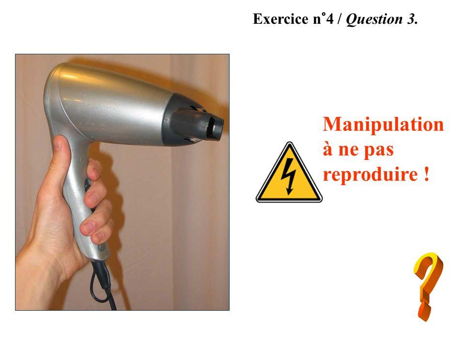 Manipulation à ne pas reproduire ! Exercice n°4 / Question 3.