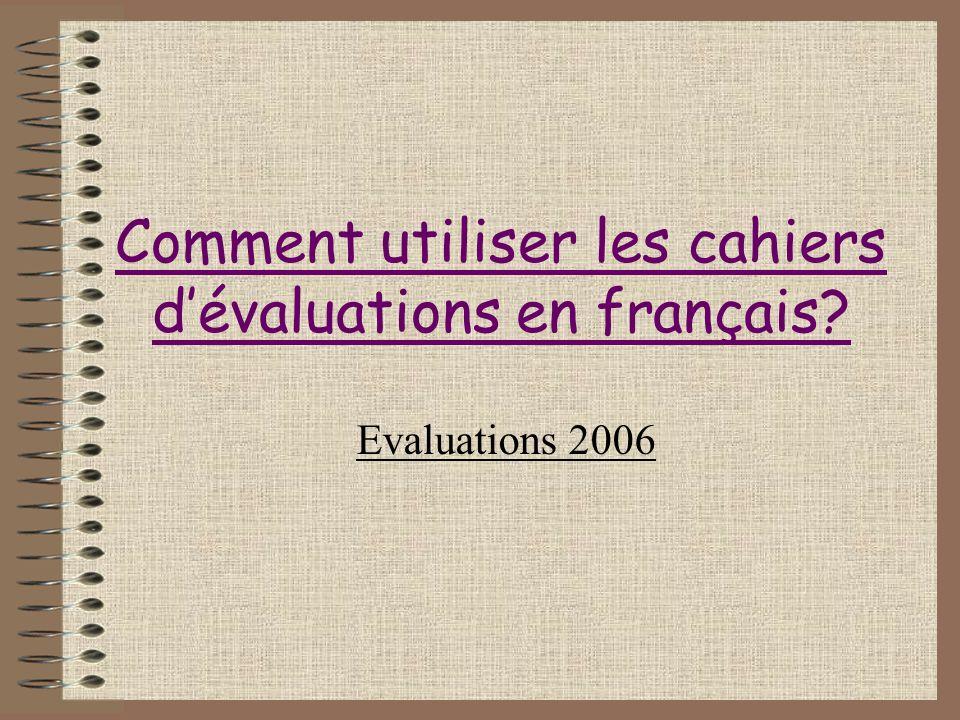 Comment utiliser les cahiers dévaluations en français? Evaluations 2006