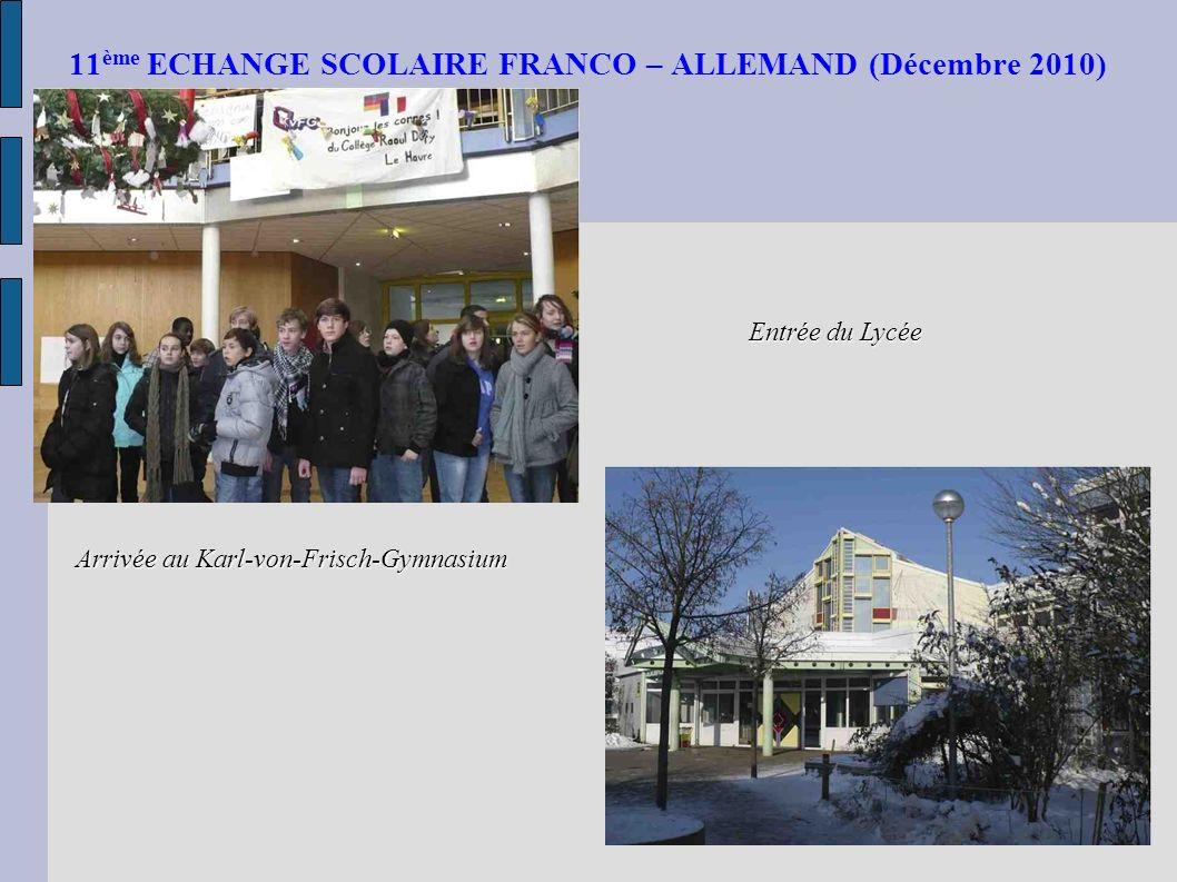 11 ème ECHANGE SCOLAIRE FRANCO – ALLEMAND (Décembre 2010) Arrivée au Karl-von-Frisch-Gymnasium Entrée du Lycée