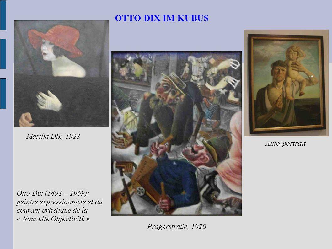 OTTO DIX IM KUBUS Auto-portrait Pragerstraße, 1920 Martha Dix, 1923 Otto Dix (1891 – 1969): peintre expressionniste et du courant artistique de la « N