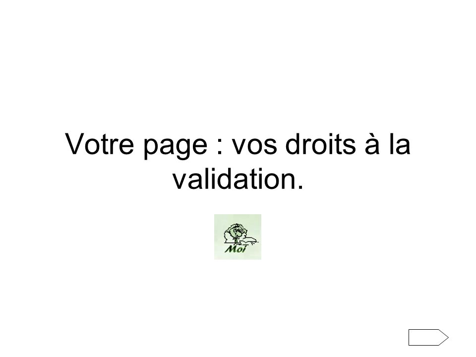 Votre page : vos droits à la validation.