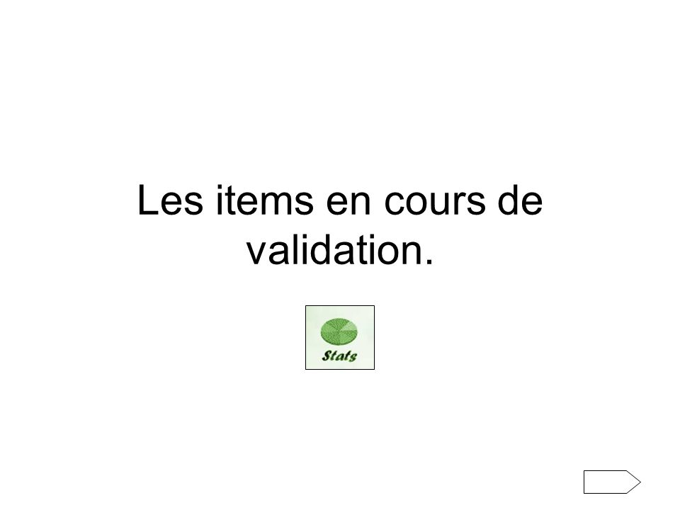 Les items en cours de validation.
