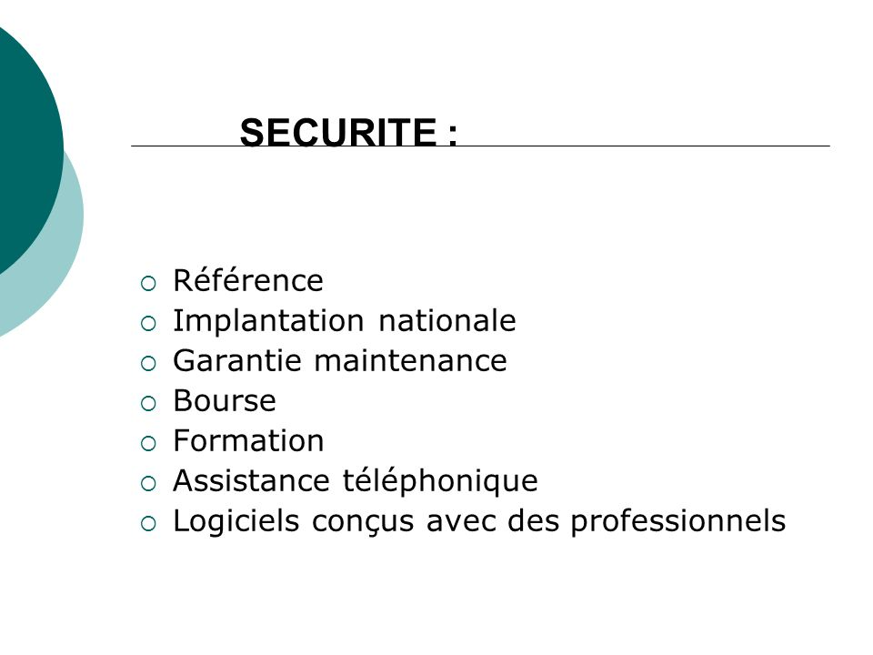Référence Implantation nationale Garantie maintenance Bourse Formation Assistance téléphonique Logiciels conçus avec des professionnels SECURITE :