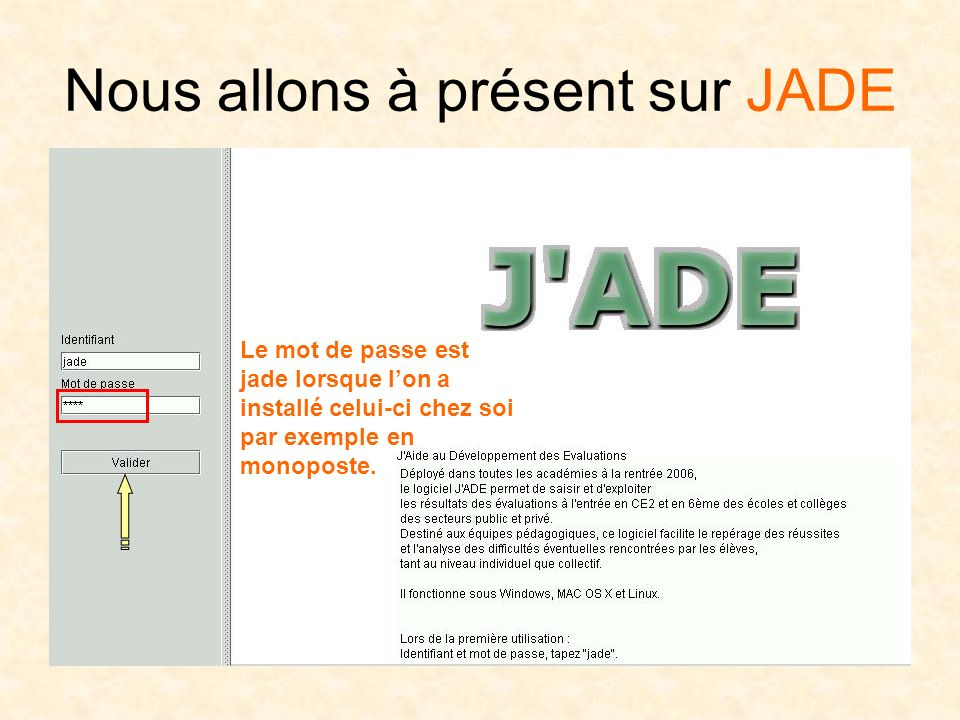 Nous allons à présent sur JADE Le mot de passe est jade lorsque lon a installé celui-ci chez soi par exemple en monoposte.
