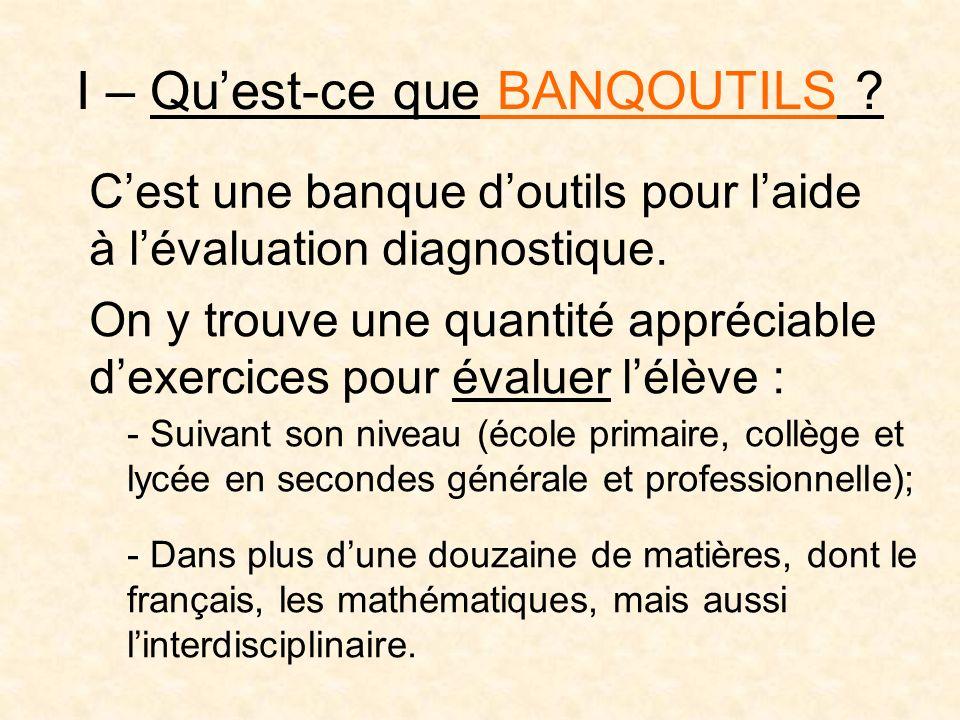 I – Quest-ce que BANQOUTILS .Cest une banque doutils pour laide à lévaluation diagnostique.
