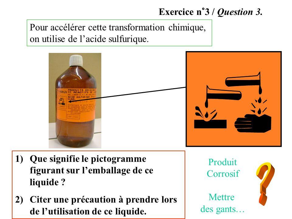 Pour accélérer cette transformation chimique, on utilise de lacide sulfurique. 1)Que signifie le pictogramme figurant sur lemballage de ce liquide ? 2