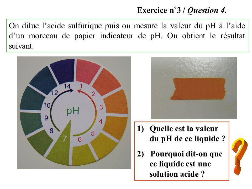 On dilue lacide sulfurique puis on mesure la valeur du pH à laide dun morceau de papier indicateur de pH. On obtient le résultat suivant. 1)Quelle est