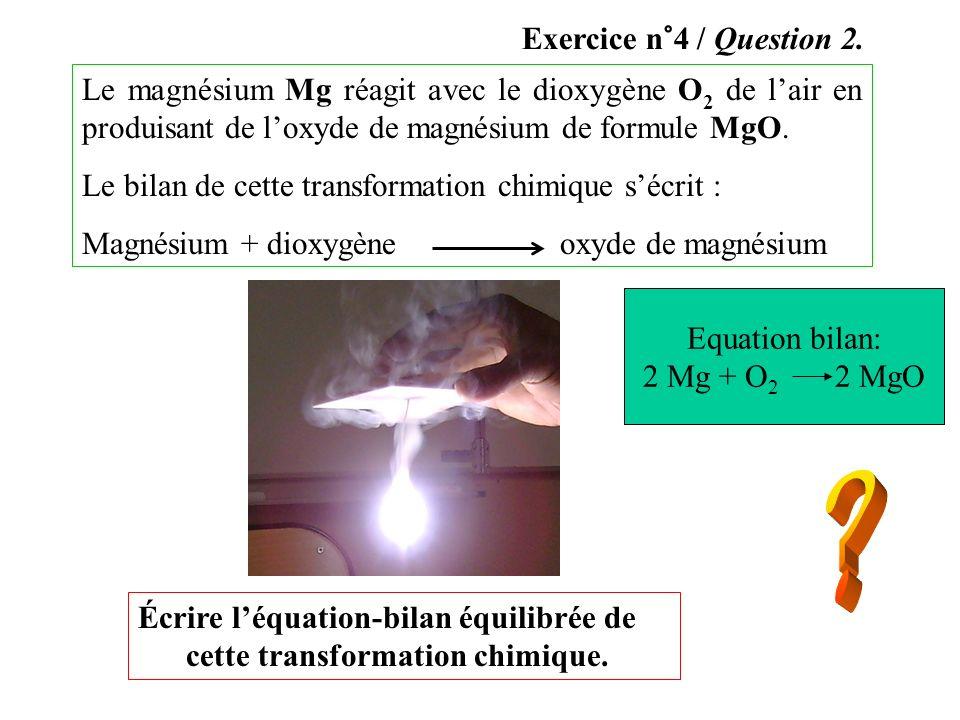 Écrire léquation-bilan équilibrée de cette transformation chimique. Le magnésium Mg réagit avec le dioxygène O 2 de lair en produisant de loxyde de ma