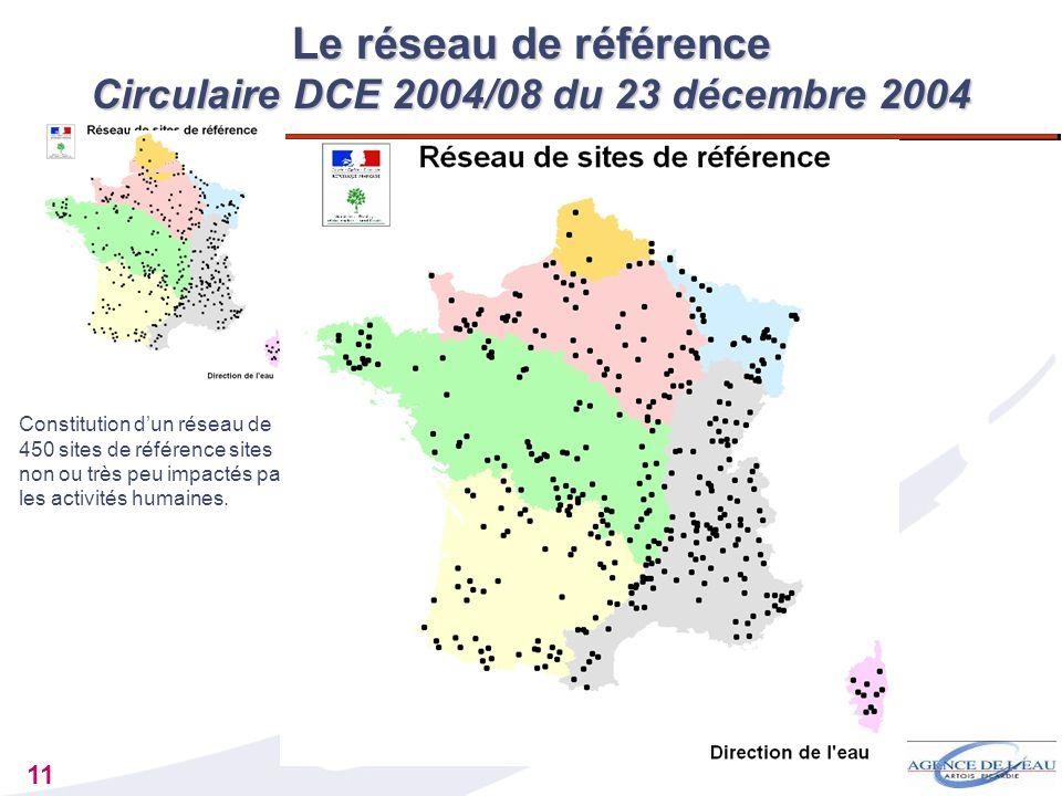11 Le réseau de référence Circulaire DCE 2004/08 du 23 décembre 2004 Constitution dun réseau de 450 sites de référence sites non ou très peu impactés