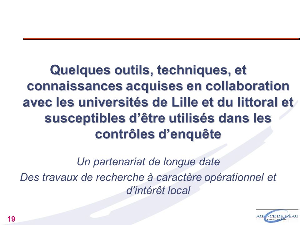 19 Quelques outils, techniques, et connaissances acquises en collaboration avec les universités de Lille et du littoral et susceptibles dêtre utilisés