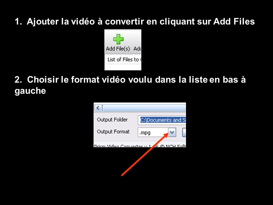 1. Ajouter la vidéo à convertir en cliquant sur Add Files 2.