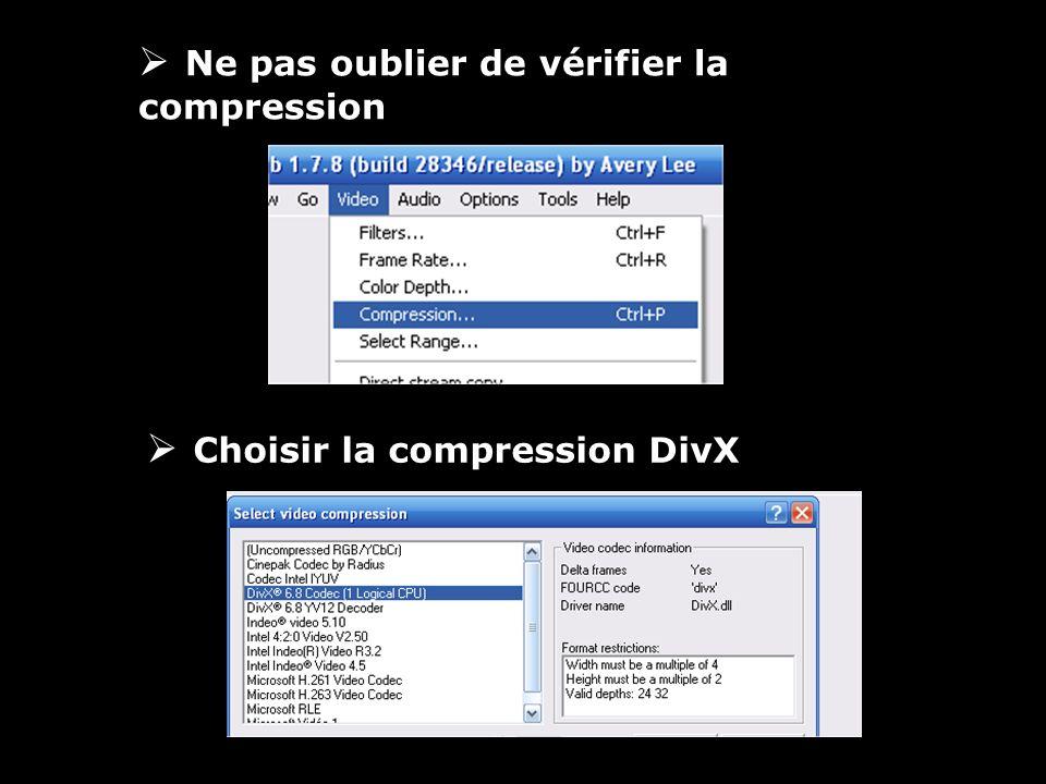 Ne pas oublier de vérifier la compression Choisir la compression DivX