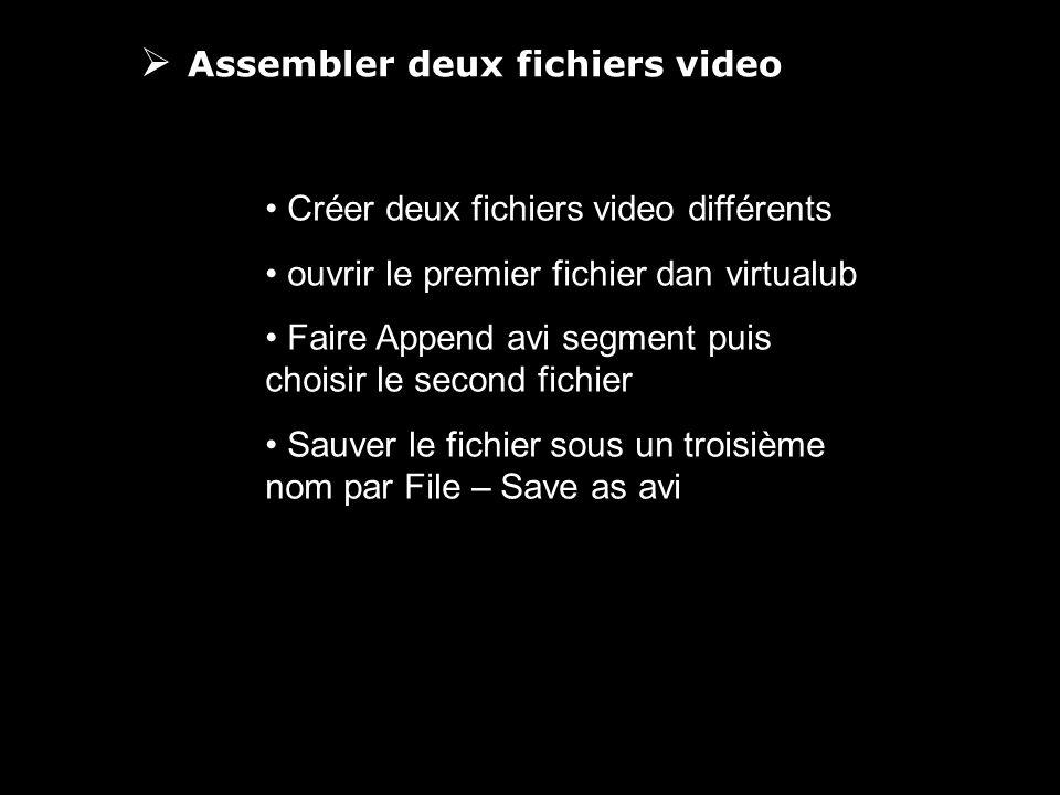 Assembler deux fichiers video Créer deux fichiers video différents ouvrir le premier fichier dan virtualub Faire Append avi segment puis choisir le second fichier Sauver le fichier sous un troisième nom par File – Save as avi