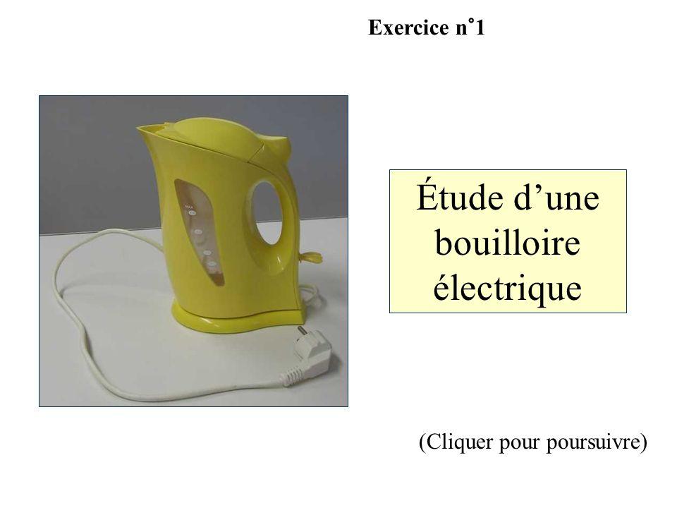 (Cliquer pour poursuivre) Étude dune bouilloire électrique Exercice n°1
