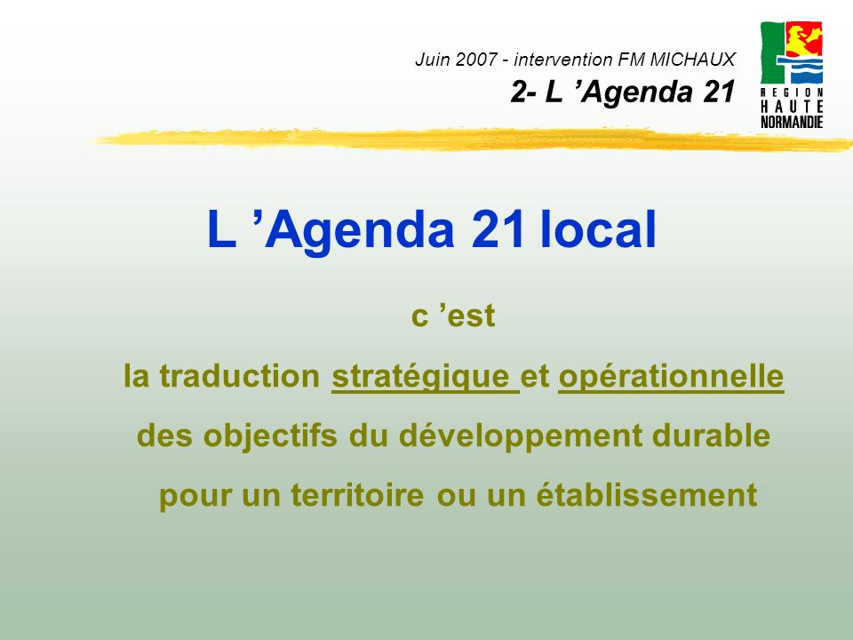 Juin 2007 - intervention FM MICHAUX 2- L Agenda 21 élaboration dun diagnostic du territoire ou de létablissement mise en œuvre dun programme dactions transversales évaluation continue des politiques et des actions définition dune stratégie à long terme PARTICIPATION DES ACTEURS