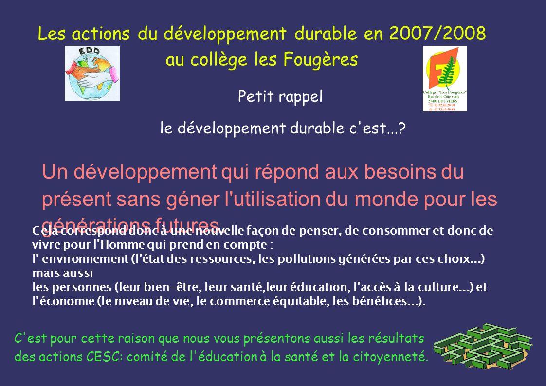 Les actions du développement durable en 2007/2008 au collège les Fougères Petit rappel le développement durable c'est...? Un développement qui répond