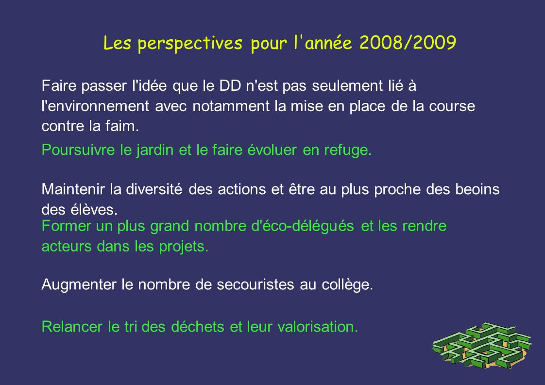 Les perspectives pour l'année 2008/2009 Faire passer l'idée que le DD n'est pas seulement lié à l'environnement avec notamment la mise en place de la