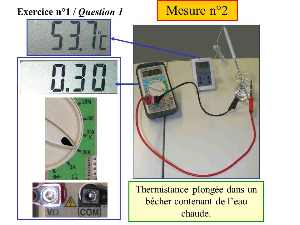 Exercice n°1 / Question 1 Mesure n°1 Thermistance plongée dans un bécher contenant de leau froide.
