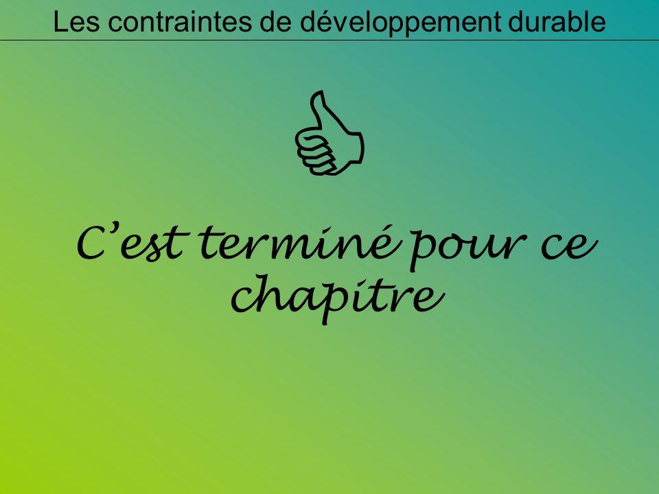 Cest terminé pour ce chapitre Les contraintes de développement durable