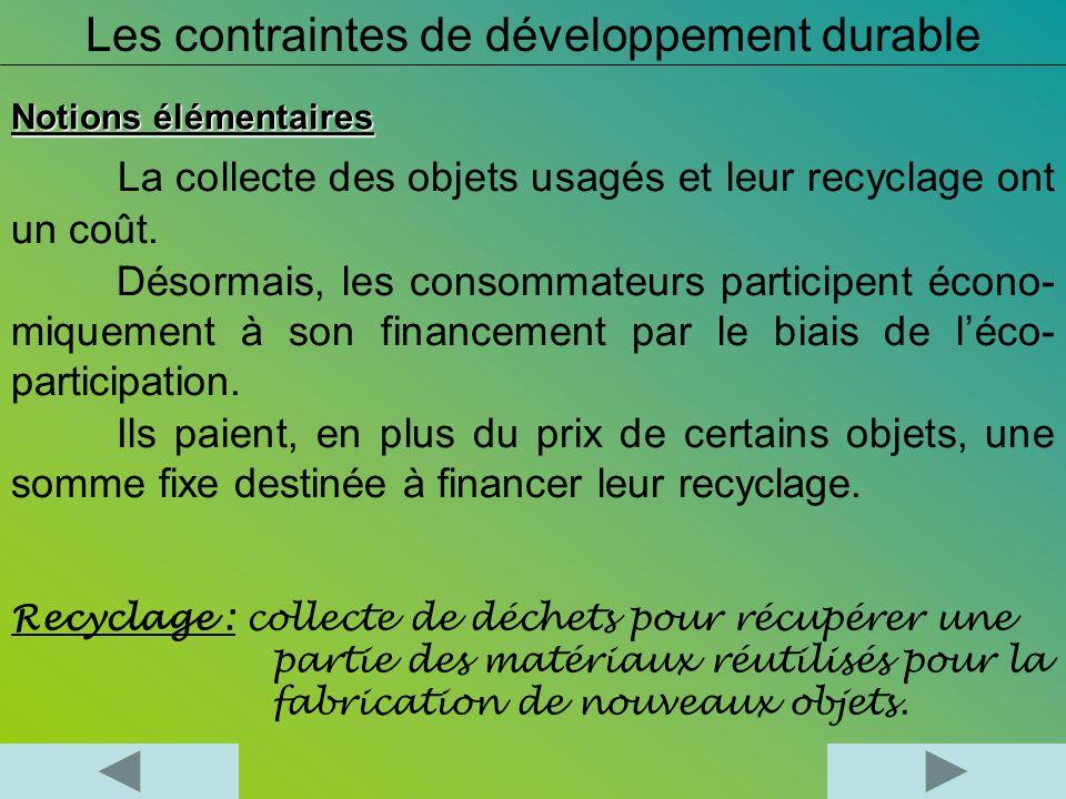 Notions élémentaires La collecte des objets usagés et leur recyclage ont un coût. Désormais, les consommateurs participent écono- miquement à son fina
