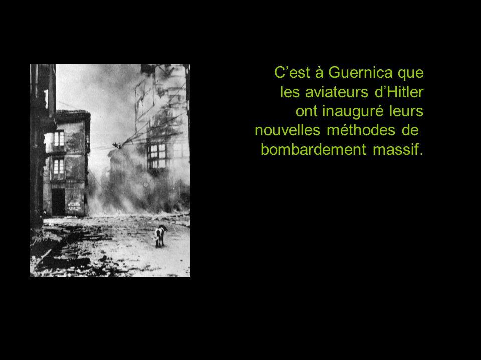 Cest à Guernica que les aviateurs dHitler ont inauguré leurs nouvelles méthodes de bombardement massif.