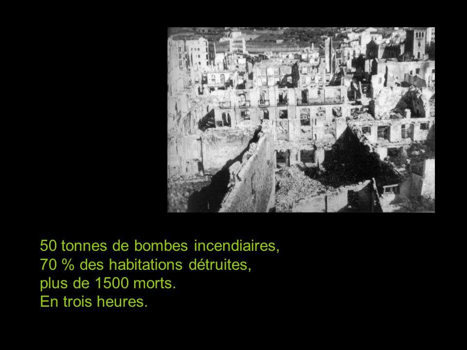 50 tonnes de bombes incendiaires, 70 % des habitations détruites, plus de 1500 morts. En trois heures.