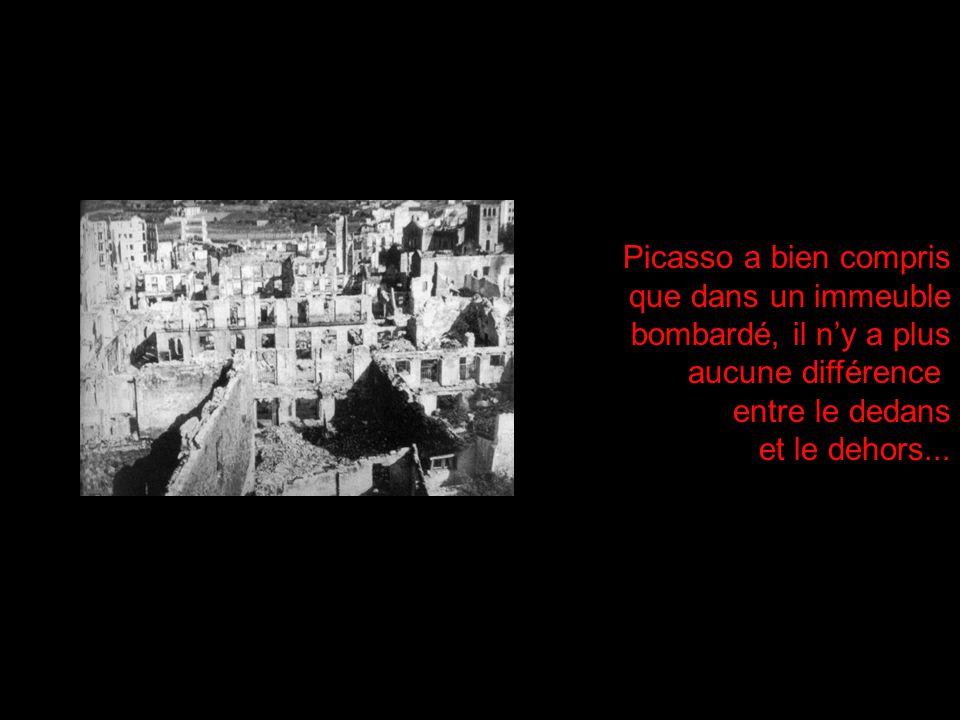 Picasso a bien compris que dans un immeuble bombardé, il ny a plus aucune différence entre le dedans et le dehors...