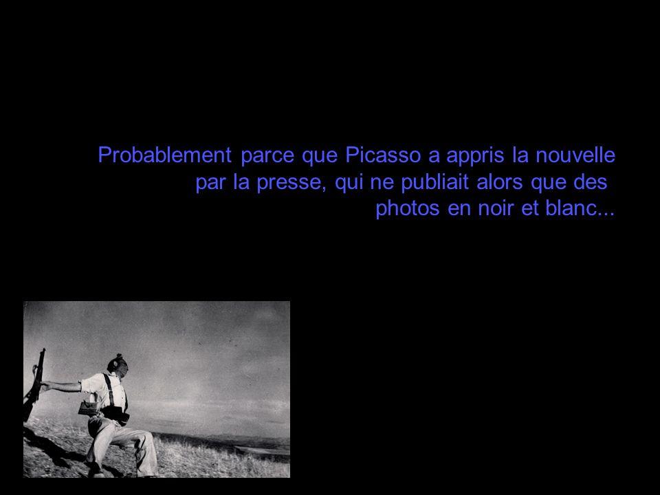 Probablement parce que Picasso a appris la nouvelle par la presse, qui ne publiait alors que des photos en noir et blanc...