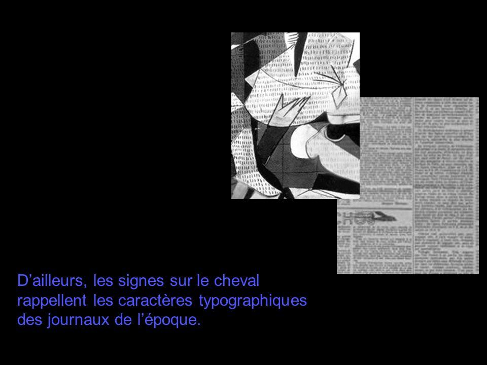 Dailleurs, les signes sur le cheval rappellent les caractères typographiques des journaux de lépoque.