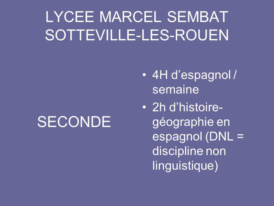 LYCEE MARCEL SEMBAT SOTTEVILLE-LES-ROUEN SECONDE 4H despagnol / semaine 2h dhistoire- géographie en espagnol (DNL = discipline non linguistique)