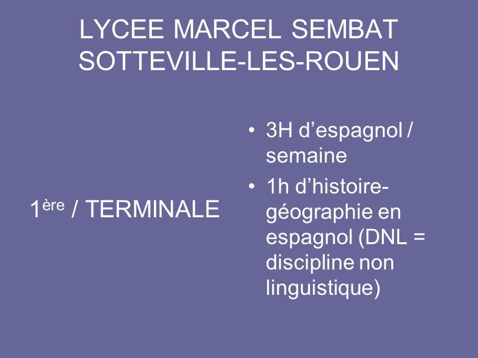 LYCEE MARCEL SEMBAT SOTTEVILLE-LES-ROUEN 1 ère / TERMINALE 3H despagnol / semaine 1h dhistoire- géographie en espagnol (DNL = discipline non linguisti