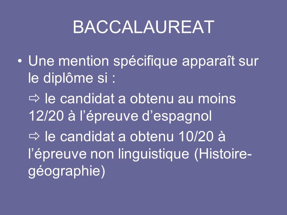 BACCALAUREAT Une mention spécifique apparaît sur le diplôme si : le candidat a obtenu au moins 12/20 à lépreuve despagnol le candidat a obtenu 10/20 à