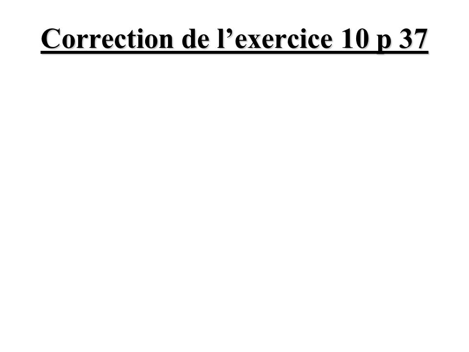 Correction de lexercice 10 p 37