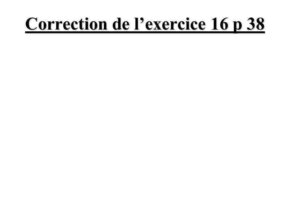 Correction de lexercice 16 p 38