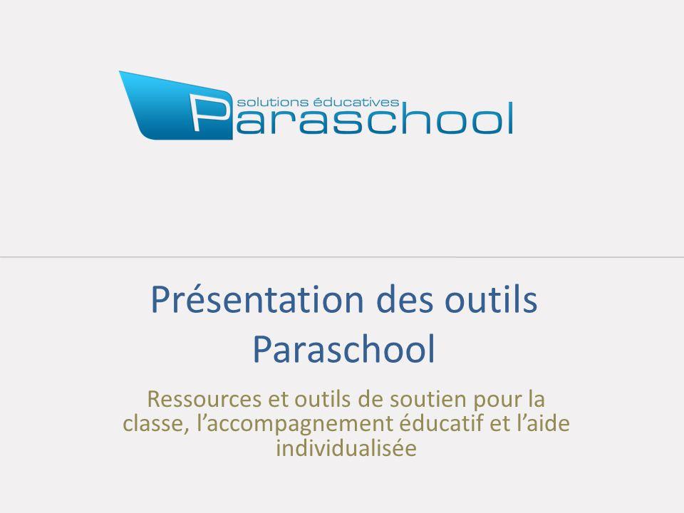 Présentation des outils Paraschool Ressources et outils de soutien pour la classe, laccompagnement éducatif et laide individualisée