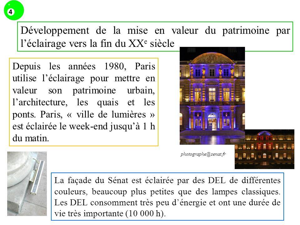Développement de la mise en valeur du patrimoine par léclairage vers la fin du XX e siècle Depuis les années 1980, Paris utilise léclairage pour mettre en valeur son patrimoine urbain, larchitecture, les quais et les ponts.
