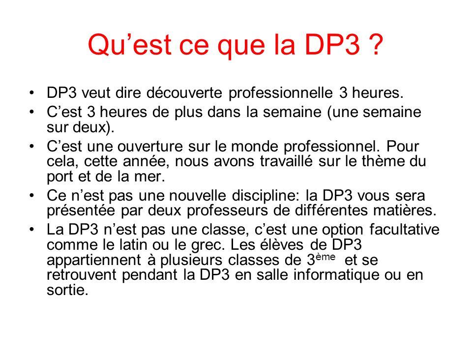 Quest ce que la DP3 ? DP3 veut dire découverte professionnelle 3 heures. Cest 3 heures de plus dans la semaine (une semaine sur deux). Cest une ouvert