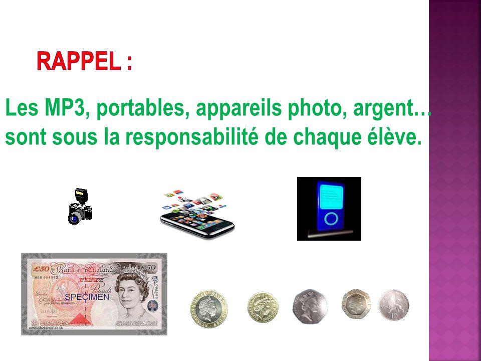 Les MP3, portables, appareils photo, argent… sont sous la responsabilité de chaque élève.