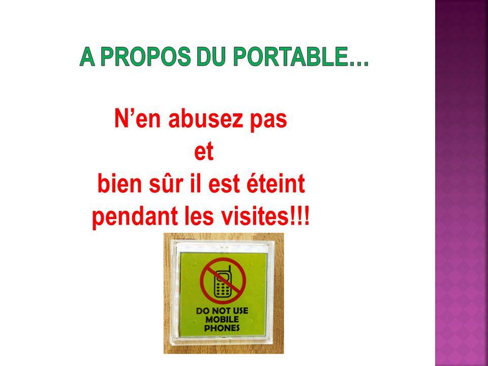 Nen abusez pas et bien sûr il est éteint pendant les visites!!!