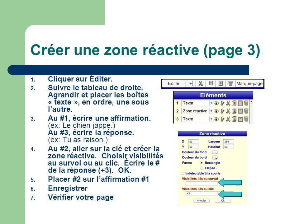 Créer une zone réactive (page 3) 1. Cliquer sur Éditer. 2. Suivre le tableau de droite. Agrandir et placer les boîtes « texte », en ordre, une sous la