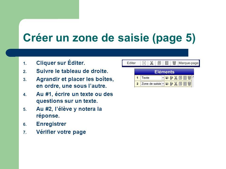 Créer un zone de saisie (page 5) 1. Cliquer sur Éditer. 2. Suivre le tableau de droite. 3. Agrandir et placer les boîtes, en ordre, une sous lautre. 4
