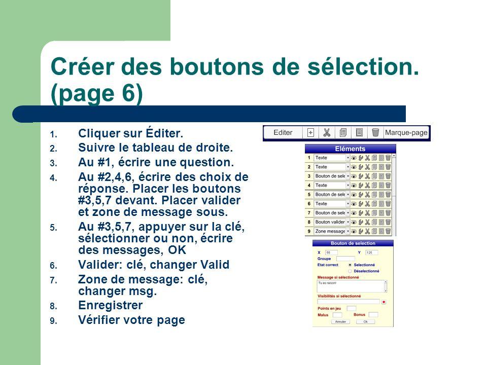 Créer des boutons de sélection. (page 6) 1. Cliquer sur Éditer. 2. Suivre le tableau de droite. 3. Au #1, écrire une question. 4. Au #2,4,6, écrire de