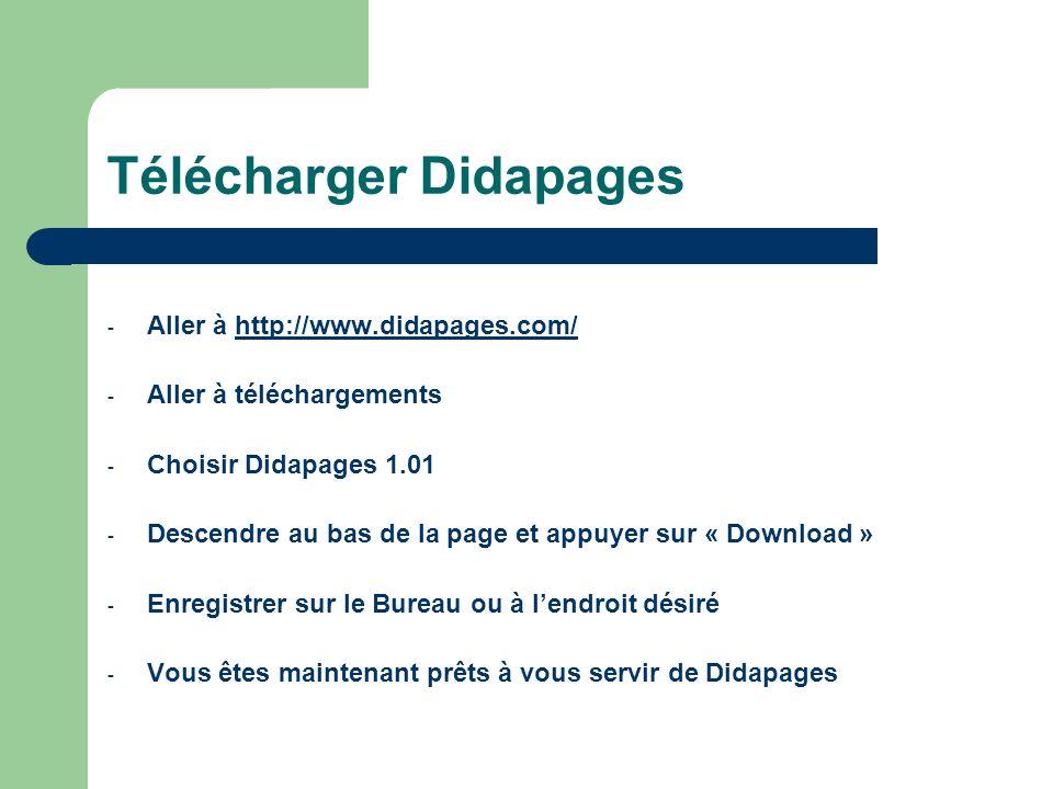 Télécharger Didapages - Aller à http://www.didapages.com/http://www.didapages.com/ - Aller à téléchargements - Choisir Didapages 1.01 - Descendre au b
