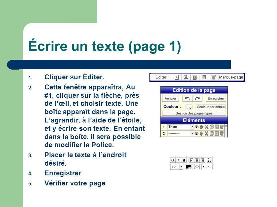 Écrire un texte (page 1) 1. Cliquer sur Éditer. 2. Cette fenêtre apparaîtra, Au #1, cliquer sur la flèche, près de lœil, et choisir texte. Une boîte a