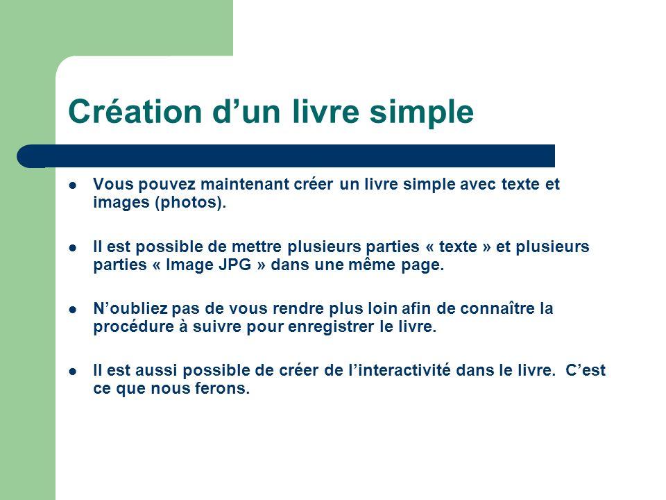 Création dun livre simple Vous pouvez maintenant créer un livre simple avec texte et images (photos). Il est possible de mettre plusieurs parties « te