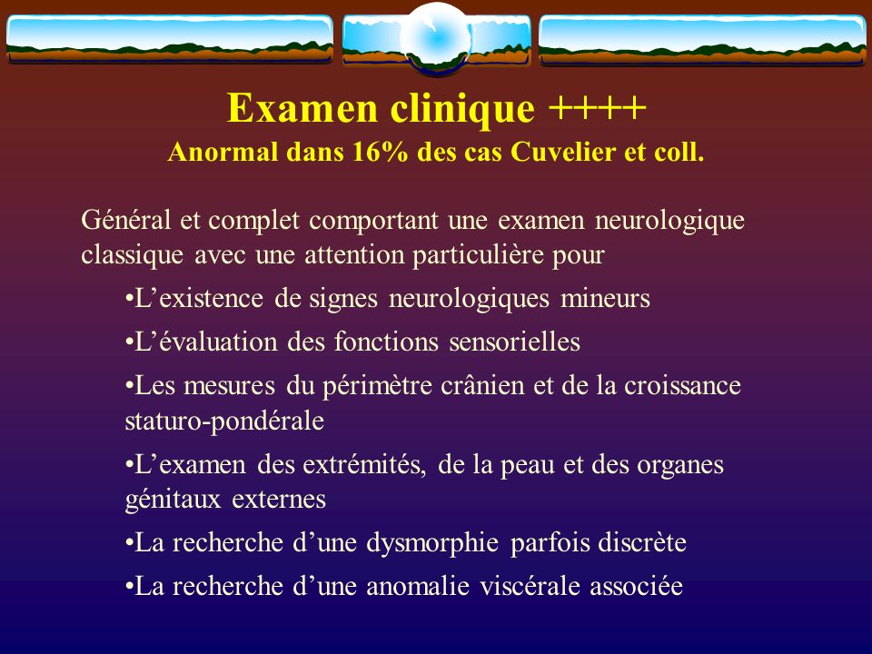 Examen clinique ++++ Anormal dans 16% des cas Cuvelier et coll.