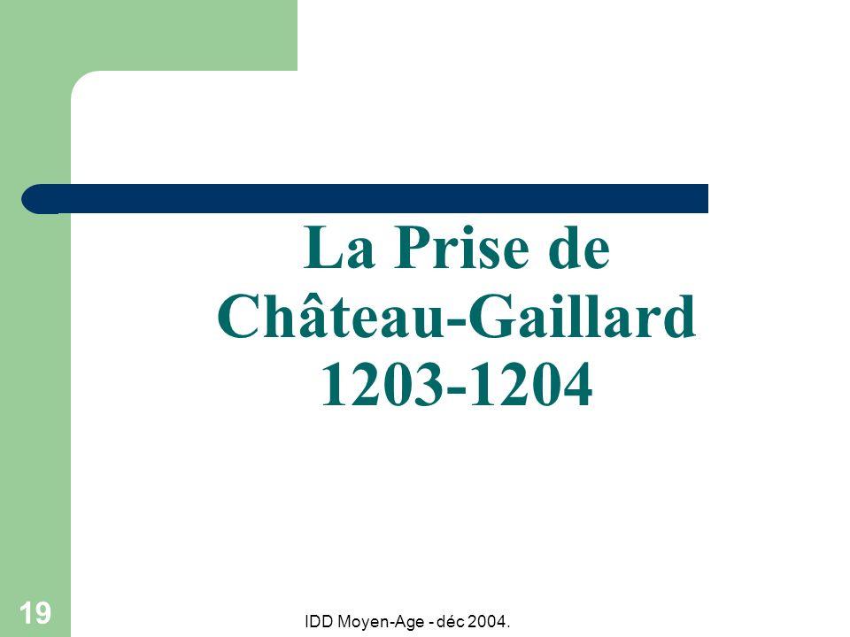 IDD Moyen-Age - déc 2004. 19 La Prise de Château-Gaillard 1203-1204