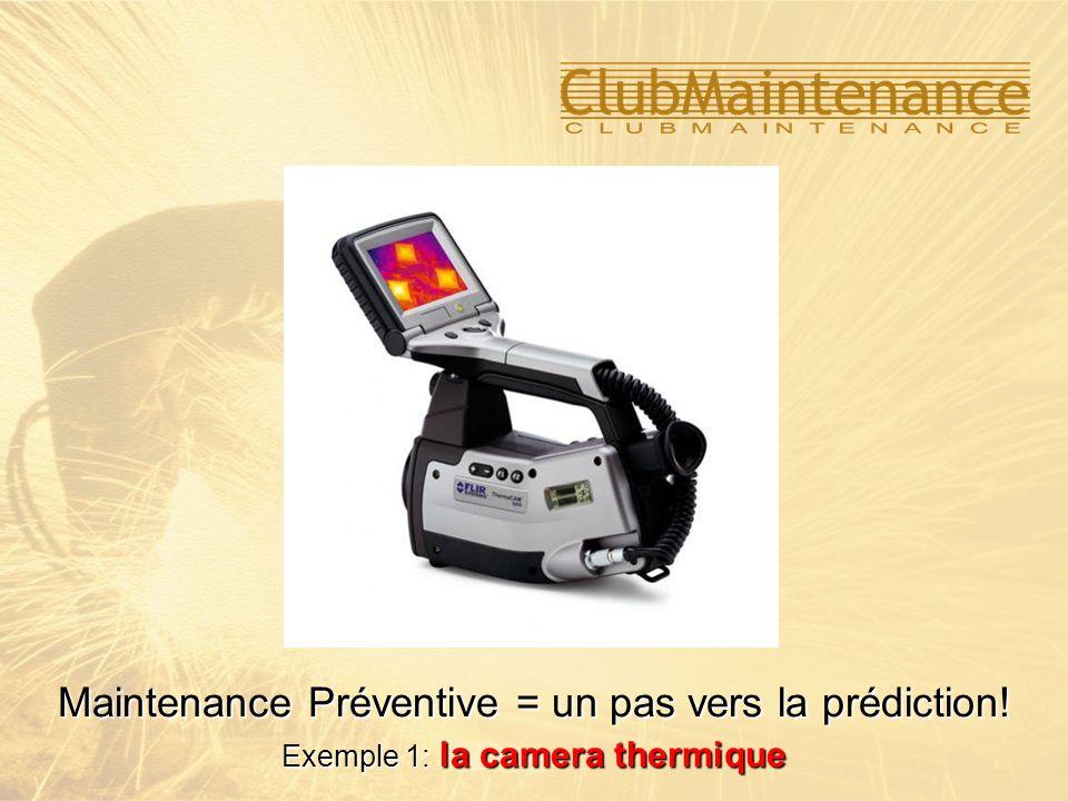 Maintenance Préventive = un pas vers la prédiction! Exemple 1: la camera thermique