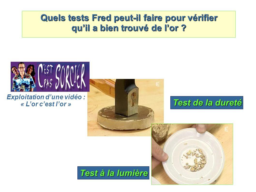 Quels tests Fred peut-il faire pour vérifier quil a bien trouvé de lor .