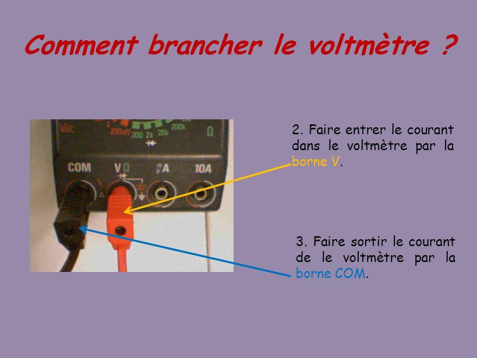 2. Faire entrer le courant dans le voltmètre par la borne V. 3. Faire sortir le courant de le voltmètre par la borne COM. Comment brancher le voltmètr